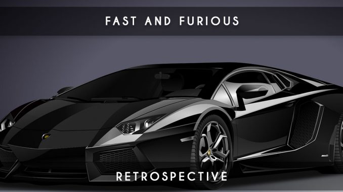 fast and furious retrospective